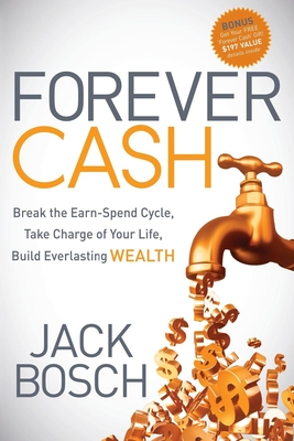 Forever Cash: Break the Earn-Spend Cycle, Take Charge of Your Life, Build Everlasting Wealth - Bosch, Jack