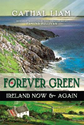 Forever Green: Ireland Now & Again - Liam, Cathal, and Sullivan, Edmund (Introduction by)