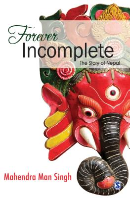 Forever Incomplete: The Story of Nepal - Singh, Mahendra Man