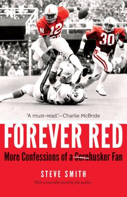 Forever Red: More Confessions of a Cornhusker Fan - Smith, Steve