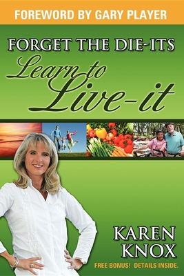 Forget the Die-Its; Learn to Live-It! - Knox, Karen