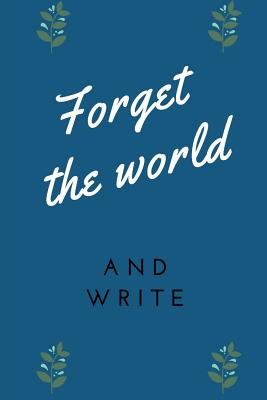 Forget the World and Write - Duncan, Emily