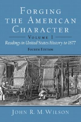 Forging the American Character: Readings in United States History Since 1865, Volume 2 - Wilson, John R M