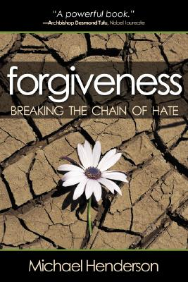 Forgiveness: Breaking the Chain of Hate - Henderson, Michael