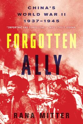 Forgotten Ally: China's World War II, 1937-1945 - Mitter, Rana
