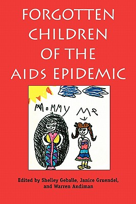Forgotten Children of the AIDS Epidemic - Geballe, Shelley, Ms. (Editor), and Gruendel, Janice, Dr. (Editor), and Andiman, Warren, Dr. (Editor)
