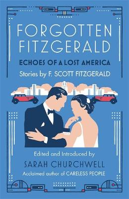 Forgotten Fitzgerald: Echoes of a Lost America - Fitzgerald, F. Scott, and Churchwell, Sarah