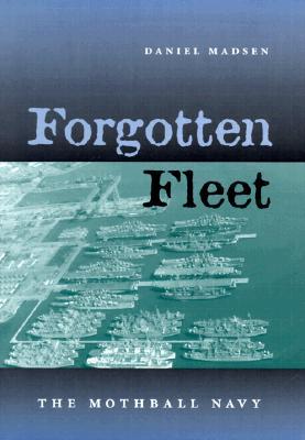 Forgotten Fleet: The Mothball Navy - Madsen, Daniel