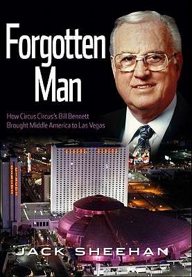 Forgotten Man: How Circus Circus's Bill Bennett Brought Middle America to Las Vegas - Sheehan, Jack