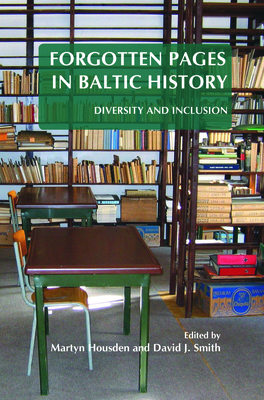 Forgotten Pages in Baltic History: Diversity and Inclusion - Housden, Martyn (Volume editor), and Smith, David J. (Volume editor)