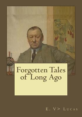 Forgotten Tales of Long Ago - Lucas, E V>, and Gouveia, Andrea (Editor)