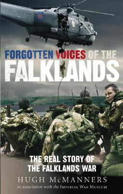 Forgotten Voices of the Falklands: The Real Story of the Falklands War - McManners, Hugh