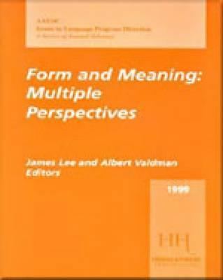 Form and Meaning: Multiple Perspectives, 1999 Aausc Volume - Lee, James F, and Valdman, Albert, and Magnan, Sally Sieloff, Ms.