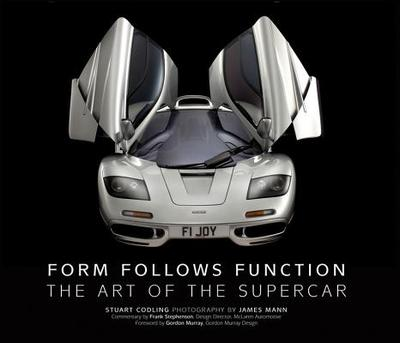 Form Follows Function: The Art of the Supercar - Codling, Stuart, and Mann, James (Photographer)