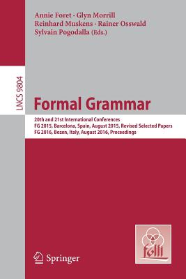 Formal Grammar: 20th and 21st International Conferences, FG 2015, Barcelona, Spain, August 2015, Revised Selected Papers. FG 2016, Bozen, Italy, August 2016, Proceedings - Foret, Annie (Editor)