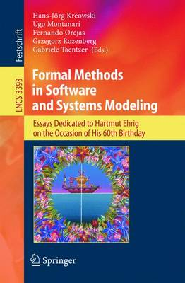 Formal Methods in Software and Systems Modeling: Essays Dedicated to Hartmut Ehrig on the Occasion of His 60th Birthday - Kreowski, Hans-Jorg (Editor), and Montanari, Ugo (Editor), and Orejas, Fernando (Editor)