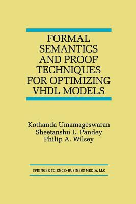Formal Semantics and Proof Techniques for Optimizing VHDL Models - Umamageswaran, Kothanda, and Pandey, Sheetanshu L, and Wilsey, Philip A