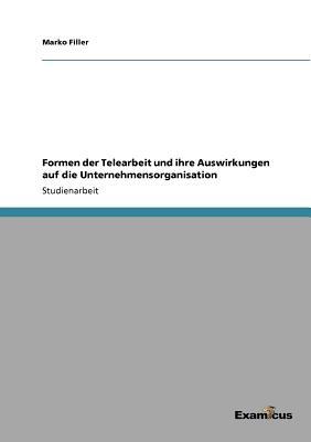 Formen Der Telearbeit Und Ihre Auswirkungen Auf Die Unternehmensorganisation - Filler, Marko