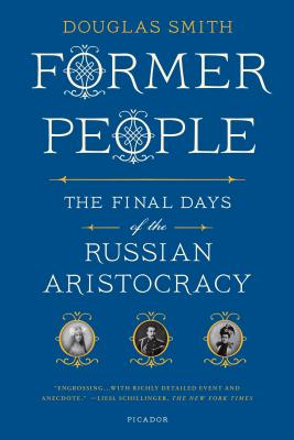 Former People: The Final Days of the Russian Aristocracy - Smith, Douglas