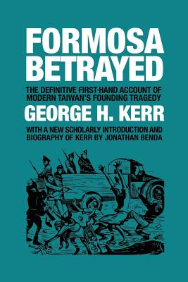 Formosa Betrayed - Kerr, George H, and Benda, Jonathan (Introduction by)