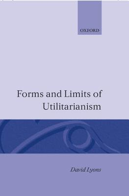 Forms and Limits of Utilitarianism - Lyons, Louis, and Lyons, David