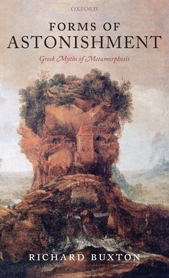 Forms of Astonishment: Greek Myths of Metamorphosis - Buxton, Richard