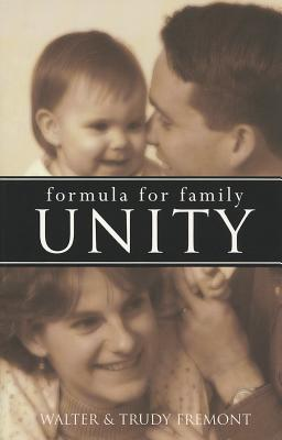 Formula for Family Unity - Fremont, Walter G, and Fremont, Trudy
