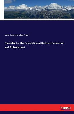 Formulae for the Calculation of Railroad Excavation and Embankment - Davis, John Woodbridge