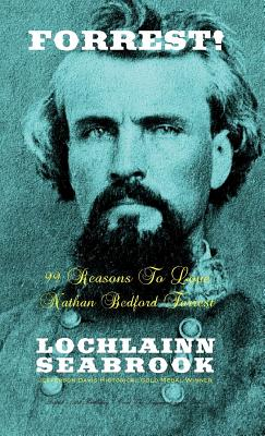 Forrest!: 99 Reasons to Love Nathan Bedford Forrest - Seabrook, Lochlainn