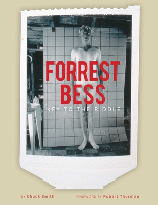 Forrest Bess: Key to the Riddle - Smith, Chuck, and Thurman, Robert, Professor, PhD (Foreword by)