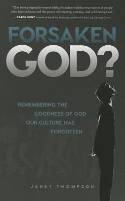 Forsaken God?: Remembering the Goodness of God Our Culture Has Forgotten - Thompson, Janet