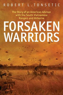 Forsaken Warriors: The Story of an American Advisor with the South Vietnamese Rangers and Airborne, 1970-71 - Tonsetic, Robert L