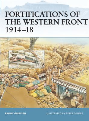 Fortifications of the Western Front 1914 18 - Griffith, Paddy, Mr.