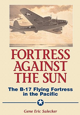 Fortress Against the Sun: The B-17 Flying Fortress in the Pacific - Salecker, Gene Eric, Mr.