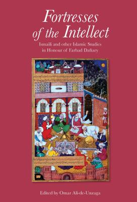 Fortresses of the Intellect: Ismaili and Other Islamic Studies in Honour of Farhad Daftary - Ali-De-Unzaga, Omar