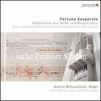 Fortuna Desperata: Orgelmusik aus Gotik und Renaissance - Christine Mothes (soprano); Daniel Beilschmidt (organ); Veit Heller (bells)