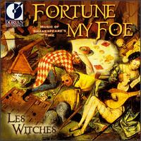 Fortune My Foe: Music of Shakespeare's Time - Les Witches
