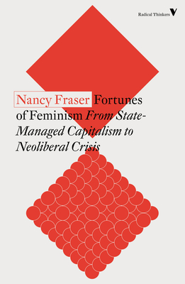 Fortunes of Feminism: From State-Managed Capitalism to Neoliberal Crisis - Fraser, Nancy