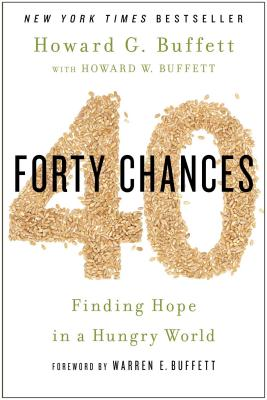 Forty Chances: Finding Hope in a Hungry World - Buffett, Howard G