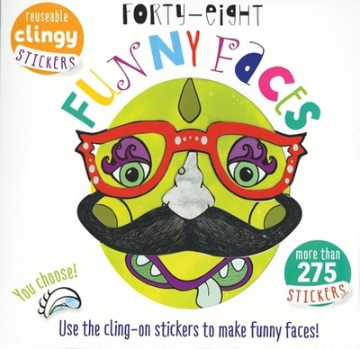 Forty Eight Funny Faces: Use the Cling-On Stickers to Make Funny Faces! - Golding, Elizabeth, and Mallett, Lisa (Illustrator), and Poitier, Anton (Designer)