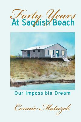 Forty Years at Saquish Beach: Our Impossible Dream - Matuzek, Connie