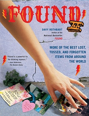 Found II: More of the Best Lost, Tossed, and Forgotten Items from Around the World - Rothbart, Davy