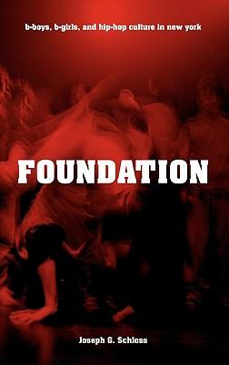 Foundation: B-Boys, B-Girls, and Hip-Hop Culture in New York - Schloss, Joseph Glenn