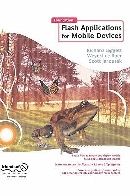 Foundation Flash Applications for Mobile Devices - Leggett, Richard, and De Boer, Weyert, and Janousek, Scott