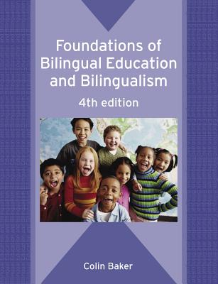 Foundations (4th Ed) of Bilingual Education and Bilingualism - Baker, Colin
