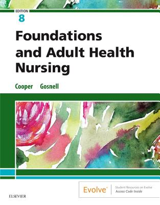 Foundations and Adult Health Nursing - Cooper, Kim, RN, MSN, and Gosnell, Kelly
