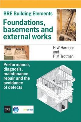 Foundations, Basements and External Works: Performance, Diagnosis, Maintenance, Repair and the Avoidance of Defects - Harrison, H. W.
