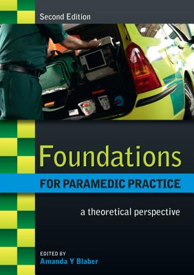 Foundations for Paramedic Practice: A Theoretical Perspective - Blaber, Amanda