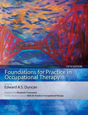 Foundations for Practice in Occupational Therapy - Duncan, Edward A S, PhD
