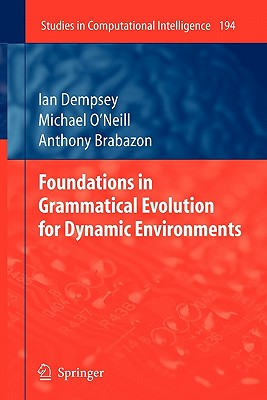 Foundations in Grammatical Evolution for Dynamic Environments - Dempsey, Ian, and O'Neill, Michael, and Brabazon, Anthony